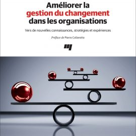Publication – Améliorer la gestion du changement dans les organisations. Vers de nouvelles connaissances, stratégies et expériences.